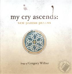 My Cry Ascends: New Parish Psalms,Gregory Wilbur