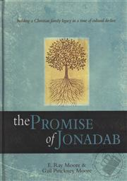 The Promise of Jonadab: Building a Christian Family Legacy in a Time of Cultural Decline (Gift Book),E. Ray Moore Jr., Gail Pinkney Moore