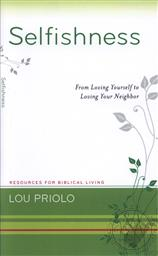 Selfishness: From Loving Yourself to Loving Your Neighbor (Resources for Biblical Living),Lou Priolo