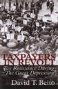 Taxpayers in Revolt: Tax Resistance During the Great Depression,David T. Beito