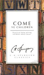 Come Ye Children: Practical Help telling People about Jesus (C.H. Spurgeon Clasics),C. H. Spurgeon