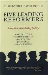 Five Leading Reformers: Lives at a Watershed of History,Christopher Catherwood