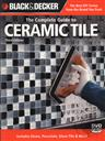 Black & Decker: Complete Guide to Ceramic Tile, 3rd Edition with DVD (Black & Decker Complete Guide),Carter Glass