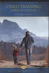 Child Training, A Biblical Template,Kevin Swanson