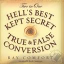 Hell's Best Kept Secret & True and False Conversion ,Ray Comfort