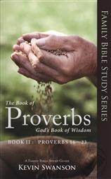 The Book of Proverbs: God's Book of Wisdom Volume 2 (Family Bible Study Series, Proverbs 16-23),Kevin Swanson