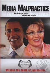 Media Malpractice: How Obama Got Elected and Palin was Targeted,John Ziegler