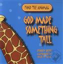 Find the Animal: God Made Something Tall,Penny Reeve