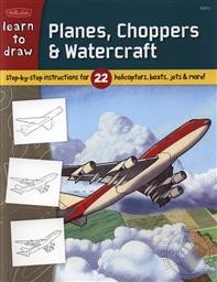 Learn to Draw Planes, Choppers & Watercraft: Step-by-step Instructions for 22 Helicopters, Boats, Jets, & More!,Tom LaPadula