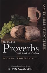 The Book of Proverbs: God's Book of Wisdom Volume 3 (Family Bible Study Series, Proverbs 24-31 ),Kevin Swanson