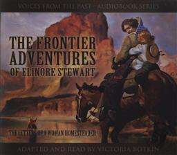 Voices From the Past: The Frontier Adventures of Elinore Stewart: The Letters of a Woman Homesteader, Adapted and Read by Victoria Botkin (5 Audio CD Set),Elinore Stewart, Victoria Botkin