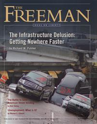 Freeman, Ideas On Liberty Magazine: The Infrastructure Delusion: Getting Nowhere Faster (November 2011, Volume 61 No. 9),Foundation for Economic Education (FEE)