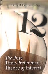 The Pure Time-Preference Theory of Interest,Jeffrey M. Herbener (Editor)