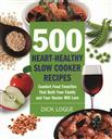 500 Heart-Healthy Slow Cooker Recipes: Comfort Food Favorites That Both Your Family and Doctor Will Love,Dick Logue