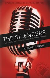 The Silencers: How Liberals are Trying to Shut Down Media Freedom in the U.S. (Expanded Version of Not Fair, Not Free),Robert H. Knight