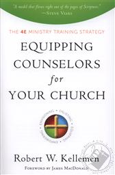 Equipping Counselors for Your Church: The 4e Ministry Training Strategy,Robert W. Kellemen