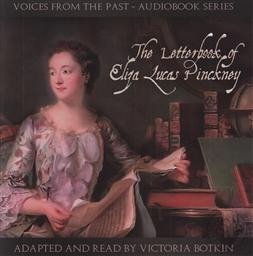 Voices From the Past: The Letterbook of Eliza Lucas Pinckney Adapted and Read by Victoria Botkin (2 Audio CD Set),Eliza Lucas Pinckney, Victoria Botkin