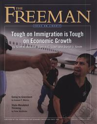 Freeman, Ideas On Liberty Magazine: Tough on Immigration is Tough on Economic Growth (January/ February 2012, Volume 62 No. 1),Foundation for Economic Education (FEE)