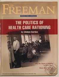 Freeman, Ideas On Liberty Magazine: The Politics of Health Care Rationing (March 2012, Volume 62 No. 2),Foundation for Economic Education (FEE)