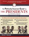 The Politically Incorrect Guide to the Presidents: From Wilson to Obama,Steven F. Hayward