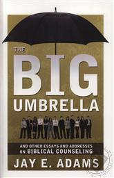Big Umbrella: And Other Essays and Addresses on Biblical Counseling,Jay E. Adams