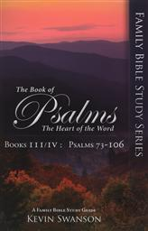 The Book of Psalms Books III/ IV: The Heart of the Word (Family Bible Study Series Volume 3, Psalms 73-106),Kevin Swanson