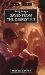 Billy Bray: Saved From the Deepest Pit (Trail Blazers Biography),Michael Bentley