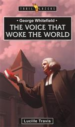 George Whitefield: The Voice that Woke the World (Trail Blazers Biography),Lucille Travis