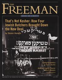 Freeman, Ideas On Liberty Magazine: That's Not Kosher, How Four Jewish Butchers Brought Down the New Deal (June 2012, Volume 62 No. 5),Foundation for Economic Education (FEE)