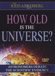 The John Ankerberg Show: How Old is the Universe: Astronomers Debate the Scientific Evidence,