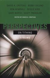 Perspectives on Tithing: Four Views (4 Views on Tithing),David A. Croteau, Scott Preissler, Ken Hemphill, Bobby Eklund