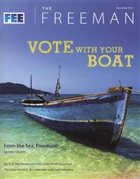 Freeman, Ideas On Liberty Magazine: Vote with Your Boat - From the Sea, Freedom! (December 2012, Volume 62 No. 10),Foundation for Economic Education (FEE)