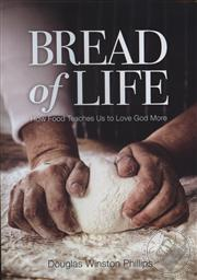 Bread of Life: How Food Teaches Us to Love God More,Doug Phillips