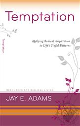 Temptation: Applying Radical Amputation to Life's Sinful Patterns (Resources for Biblical Living),Jay E. Adams