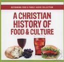 A Christian History of Food & Culture,Joshua Appel, Bill Potter, Chef Francis Foucachon