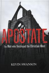 Apostate: The Men Who Destroyed the Christian West,Kevin Swanson