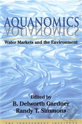 Aquanomics: Water Markets and the Environment,B. Delworth Gardner, Randy T. Simmons