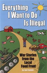 Everything I Want To Do Is Illegal: War Stories from the Local Food Front,Joel Salatin