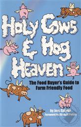 Holy Cows and Hog Heaven: The Food Buyer's Guide to Farm Friendly Food,Joel Salatin
