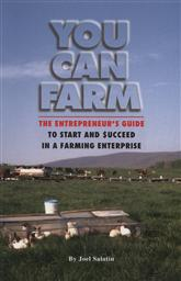 You Can Farm: The Entrepreneur's Guide to Start & Succeed in a Farming Enterprise,Joel Salatin
