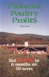 Pastured Poultry Profits: Net $25,000 in 6 Months on 20 Acres,Joel Salatin