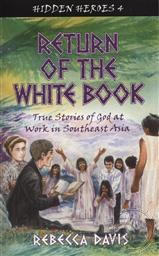 Return of the White Book: True Stories of God at Work in Southeast Asia (Hidden Heroes Volume 4),Rebecca Davis
