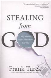 Stealing from God: Why Atheists Need God to Make Their Case,Frank Turek