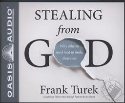 Stealing from God: Why Atheists Need God to Make Their Case (Unabridged Audiobook - 7 CDs),Frank Turek, John McLain