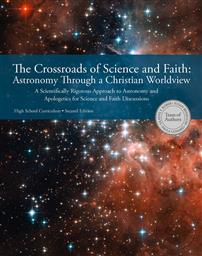 The Crossroads of Science And Faith: Astronomy Through A Christian Worldview,Team of Authors: Gladys V. Kober, Susan Benecchi, Paula Gossard