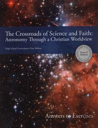 The Crossroads of Science And Faith: Astronomy Through A Christian Worldview, Answers To Exercises,Team of Authors: Gladys V. Kober, Susan Benecchi, Paula Gossard