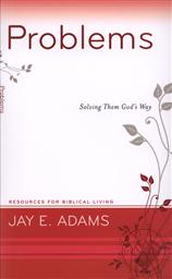 Problems: Solving Them God's Way (Resources for Biblical Living),Jay E. Adams