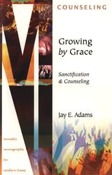 Growing by Grace: Sanctification and Counseling (Ministry Monographs for Modern Times) ,Jay E. Adams