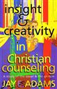 Insight and Creativity in Christian Counseling: A Study of the Usual & the Unique ,Jay E. Adams