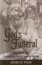 God's Funeral: Psychology, Trading the Sacred for the Secular,David M. Tyler